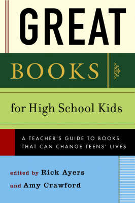 Great Books for Teens A Guide to Wonderful, Engrossing, Life-Changing Reading by Rick Ayers, Amy Crawford