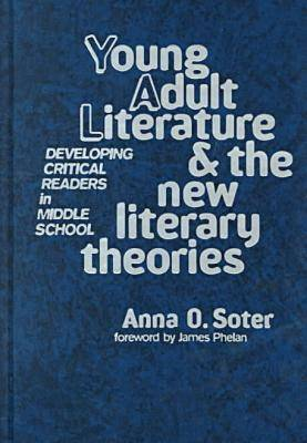 Young Adult Literature and the New Literary Theories Developing Critical Readers in Middle School by Anna O. Soter