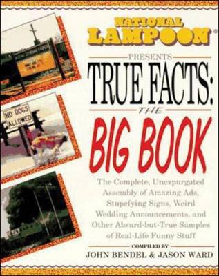 National Lampoon Presents True Facts The Big Book by John Bendel, Jason Ward