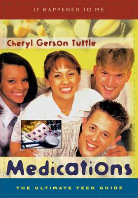 Medications The Ultimate Teen Guide by Cheryl Gerson Tuttle