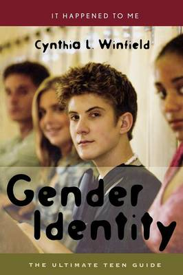 Gender Identity The Ultimate Teen Guide by Cynthia L. Winfield