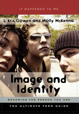 Image and Identity Becoming the Person You Are by L. Kris Gowen, Molly McKenna