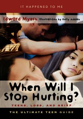 When Will I Stop Hurting? Teens, Loss, and Grief by Edward D. Myers