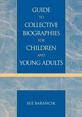 Guide to Collective Biographies for Children and Young Adults by Sue Barancik