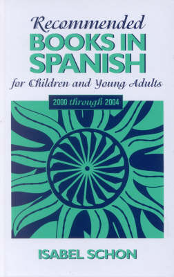 Recommended Books in Spanish for Children and Young Adults 2000 Through 2004 by Isabel Schon