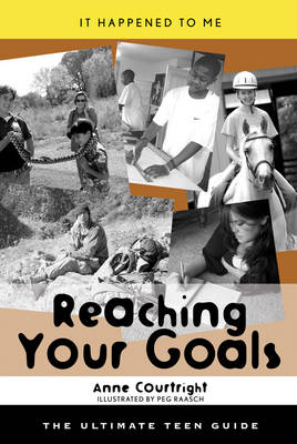 Reaching Your Goals The Ultimate Teen Guide by Anne Courtright