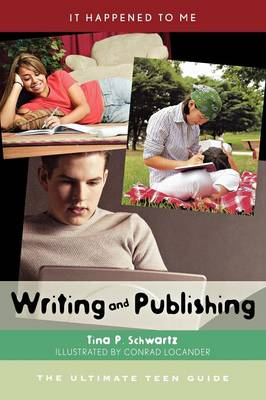 Writing and Publishing The Ultimate Teen Guide by Tina P. Schwartz