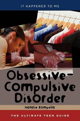Obsessive-compulsive Disorder The Ultimate Teen Guide by Natalie Rompella