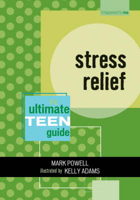 Stress Relief The Ultimate Teen Guide by Mark Powell