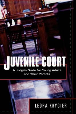 Juvenile Court A Judge's Guide for Young Adults and Their Parents by Leora Krygier