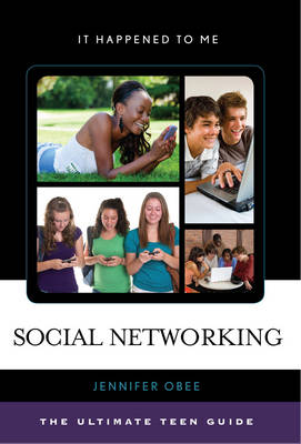 Social Networking The Ultimate Teen Guide by Jennifer Obee