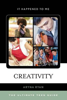 Creativity The Ultimate Teen Guide by Aryna Ryan