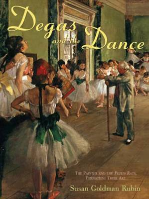 Degas and the Dance The Painter and the Petits Rats, Perfecting Their Art by Susan Goldman Rubin