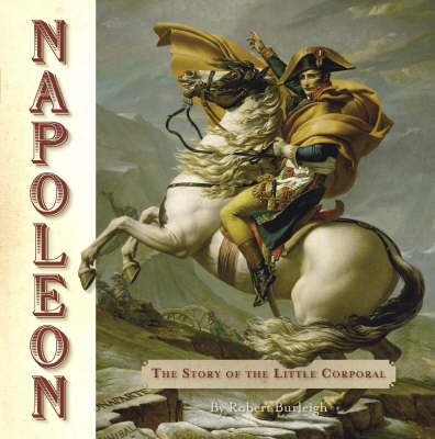 Napoleon The Story of the Little Corporal by Robert Burleigh