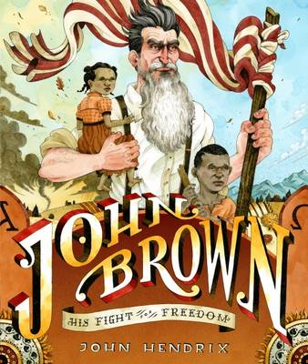 John Brown His Fight for Freedom by John Hendrix