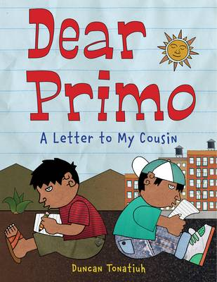 Dear Primo A Letter to My Cousin by Duncan Tonatiuh
