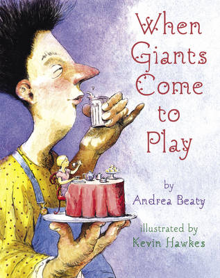When Giants Come to Play by Andrea Beaty, Kevin Hawkes