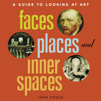 Faces, Places and Inner Spaces A Guide to Looking at Art by Jean Sousa