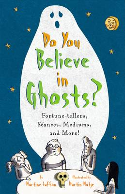 Do You Believe in Ghosts? Fortune-tellers, Seances, Mediums, and More! by Martine Laffon