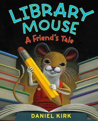 Library Mouse A Friend's Tale by Daniel Kirk
