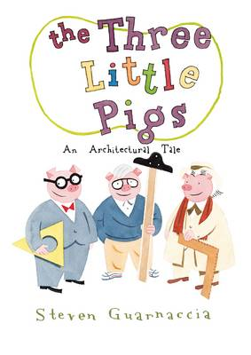 The Three Little Pigs An Architectural Tale by Steven Guarnaccia