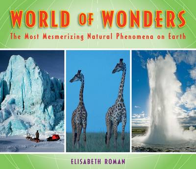 World of Wonders The Most Mesmerizing Natural Phenomena on Earth by Elisabeth Roman