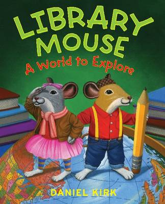 Library Mouse A World to Explore by Daniel Kirk