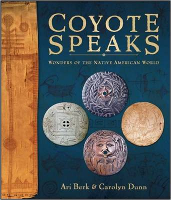 Coyote Speaks Wonders of the Native American World by Ari Berk, Carolyn Dunn