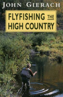 Flyfishing the High Country by John Gierach