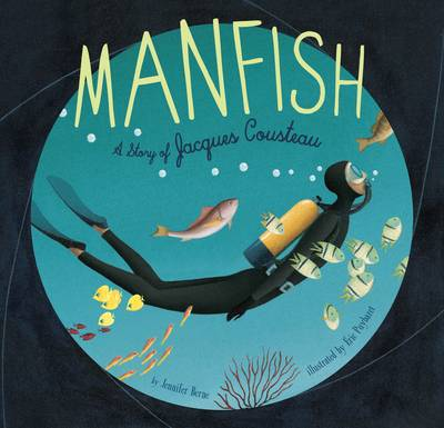 Manfish The Story of Jacques Cousteau by Jennifer Berne, Eric Puybaret