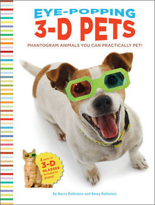 Eye-Popping 3-D Pets by Barry Rothstein, Betsy Rothstein