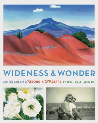 Wideness and Wonder The Art and Life of Georgia O'Keeffe by Susan Goldman Rubin