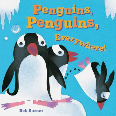 Penguins, Penguins, Everywhere! by Bob Barner