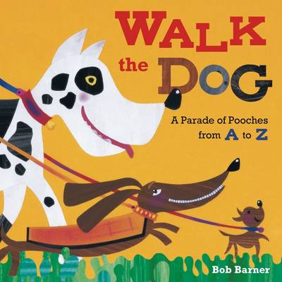 Walk the Dog A Parade of Pooches from A to Z by Bob Barner