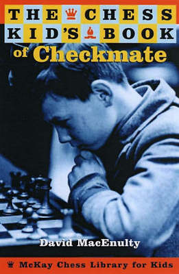 The Chess Kid's Book of Checkmate by David MacEnulty