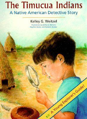 The Timucua Indians A Native American Detective Story by Kelley G. Weitzel