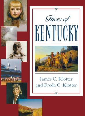 Faces of Kentucky by James C. Klotter, Freda C. Klotter