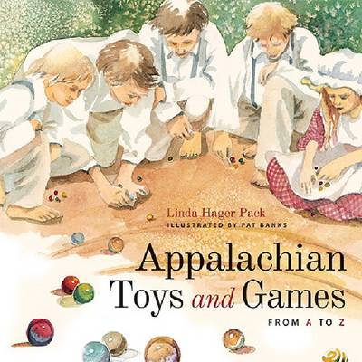 Appalachian Toys and Games from A to Z by Linda Hager Pack