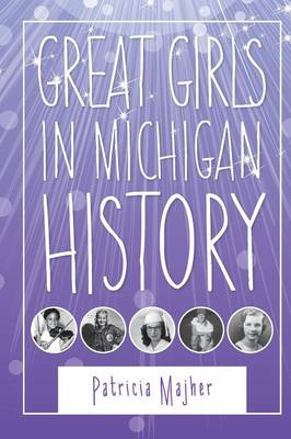 Great Girls in Michigan History by Patricia Majher
