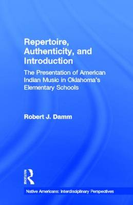 Repertoire, Authenticity and Introduction The Presentation of American Indian Music in Oklahoma's Elementary Schools by Robert J. Damm
