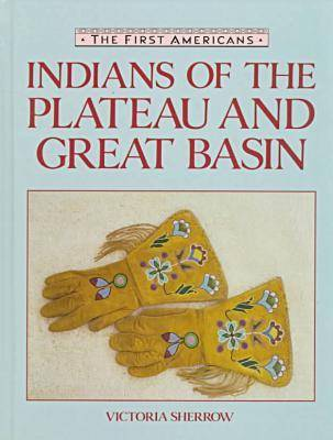 Indians of the Plateau and Great Basin by Arlene B. Hirschfelder