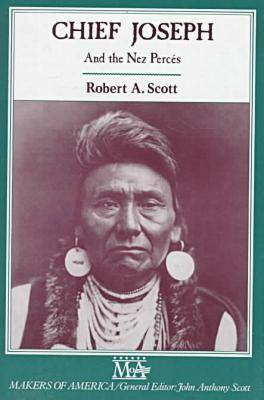 Chief Joseph and the Nez Perces by Robert A. Scott
