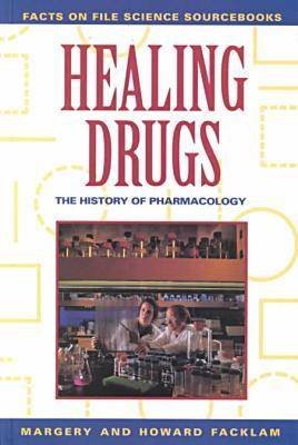Healing Drugs History of Pharmacology by Howard Facklam, Margery Facklam