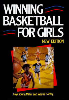 Winning Basketball for Girls by Faye Young Miller, Wayne Coffey, Faye Young