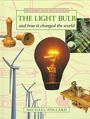 The Lightbulb and How it Changed the World by Michael Pollard