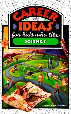 Career Ideas for Kids Who Like Science by Diane Lindsey Reeves, Diane Lindsey Reeves