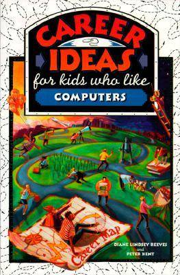Career Ideas for Kids Who Like Computers by Diane Lindsey Reeves, Diane Lindsey Reeves and Peter Kent, Peter Kent