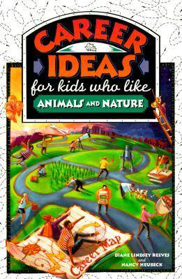 Career Ideas for Kids Who Like Animals and Nature by Diane Lindsey Reeves, Nancy Heubeck, ill. Nancy Bond