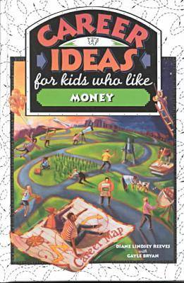 Career Ideas for Kids Who Like Money by Diane Lindsey Reeves, Gayle Bryan