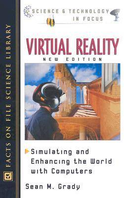 Virtual Reality Simulating and Enhancing the World with Computers by Sean M. Grady